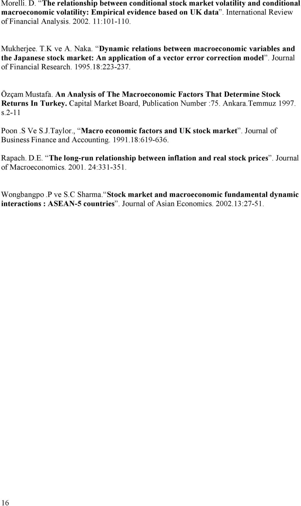Journal of Financial Research. 1995.18:223-237. Özçam Mustafa. An Analysis of The Macroeconomic Factors That Determine Stock Returns In Turkey. Capital Market Board, Publication Number :75. Ankara.