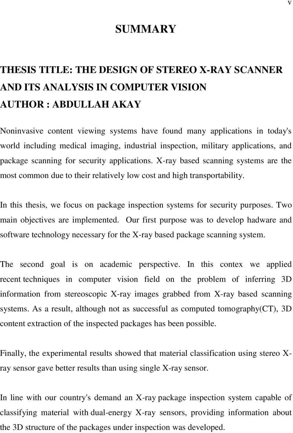 X-ray based scanning systems are the most common due to their relatively low cost and high transportability. In this thesis, we focus on package inspection systems for security purposes.