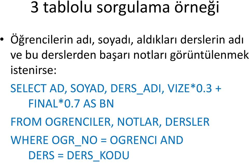 istenirse: SELECT AD, SOYAD, DERS_ADI, VIZE*0.3 + FINAL*0.