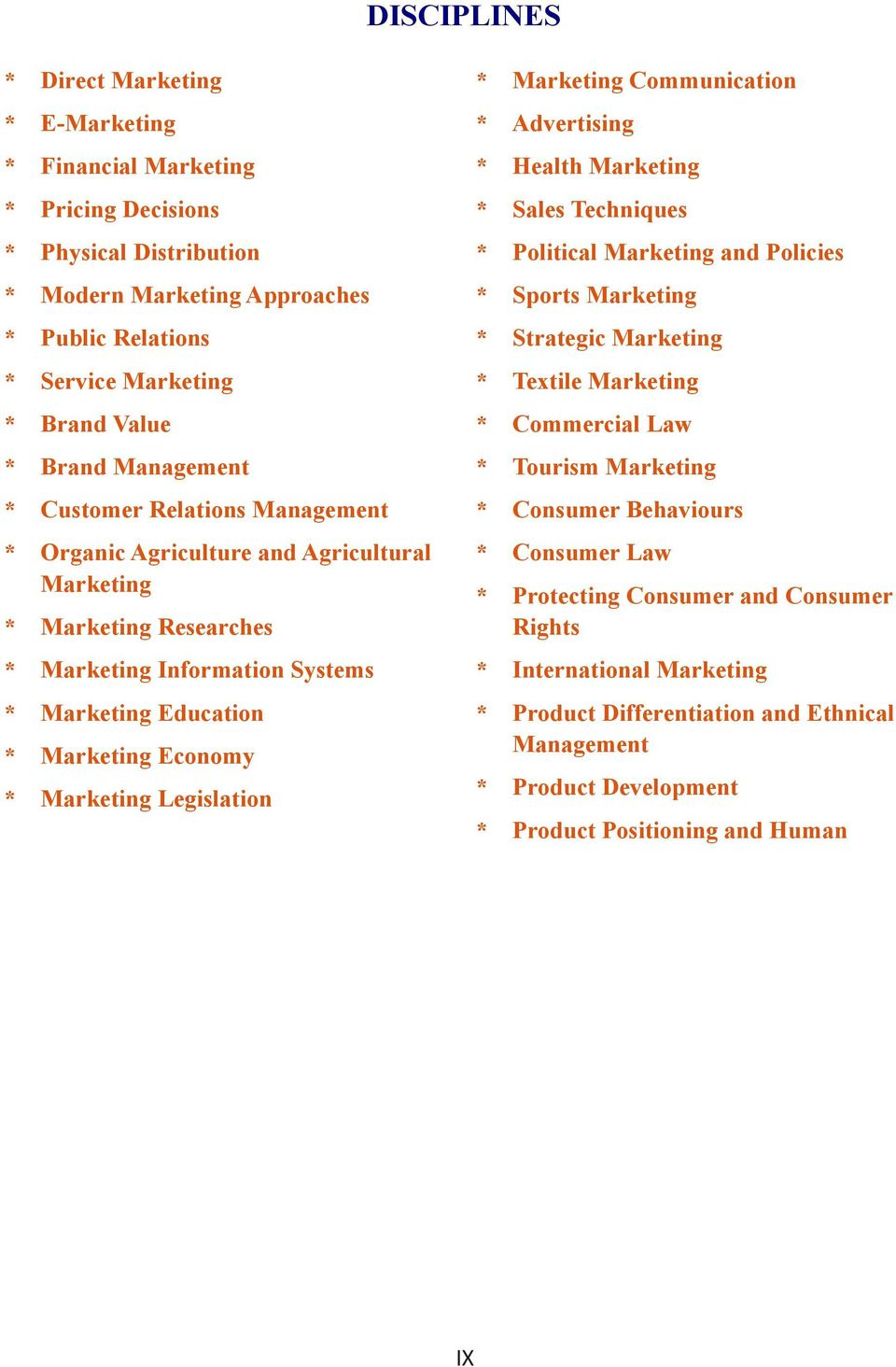 Marketing Legislation * Marketing Communication * Advertising * Health Marketing * Sales Techniques * Political Marketing and Policies * Sports Marketing * Strategic Marketing * Textile Marketing *