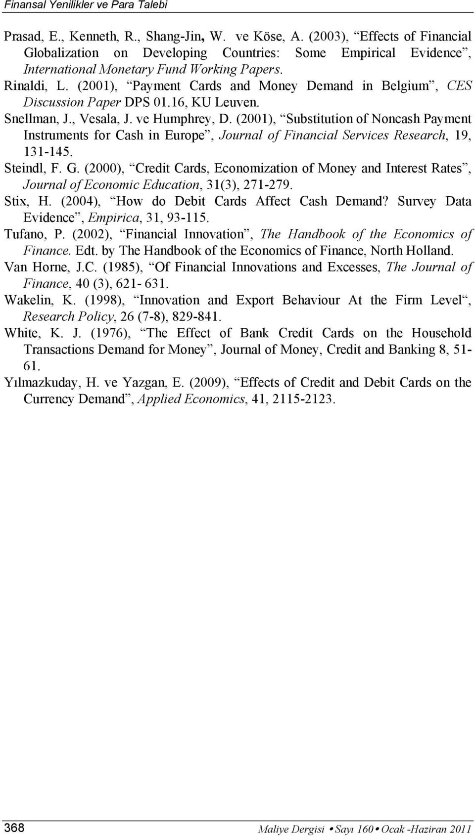 (2001), Payment Cards and Money Demand in Belgium, CES Discussion Paper DPS 01.16, KU Leuven. Snellman, J., Vesala, J. ve Humphrey, D.
