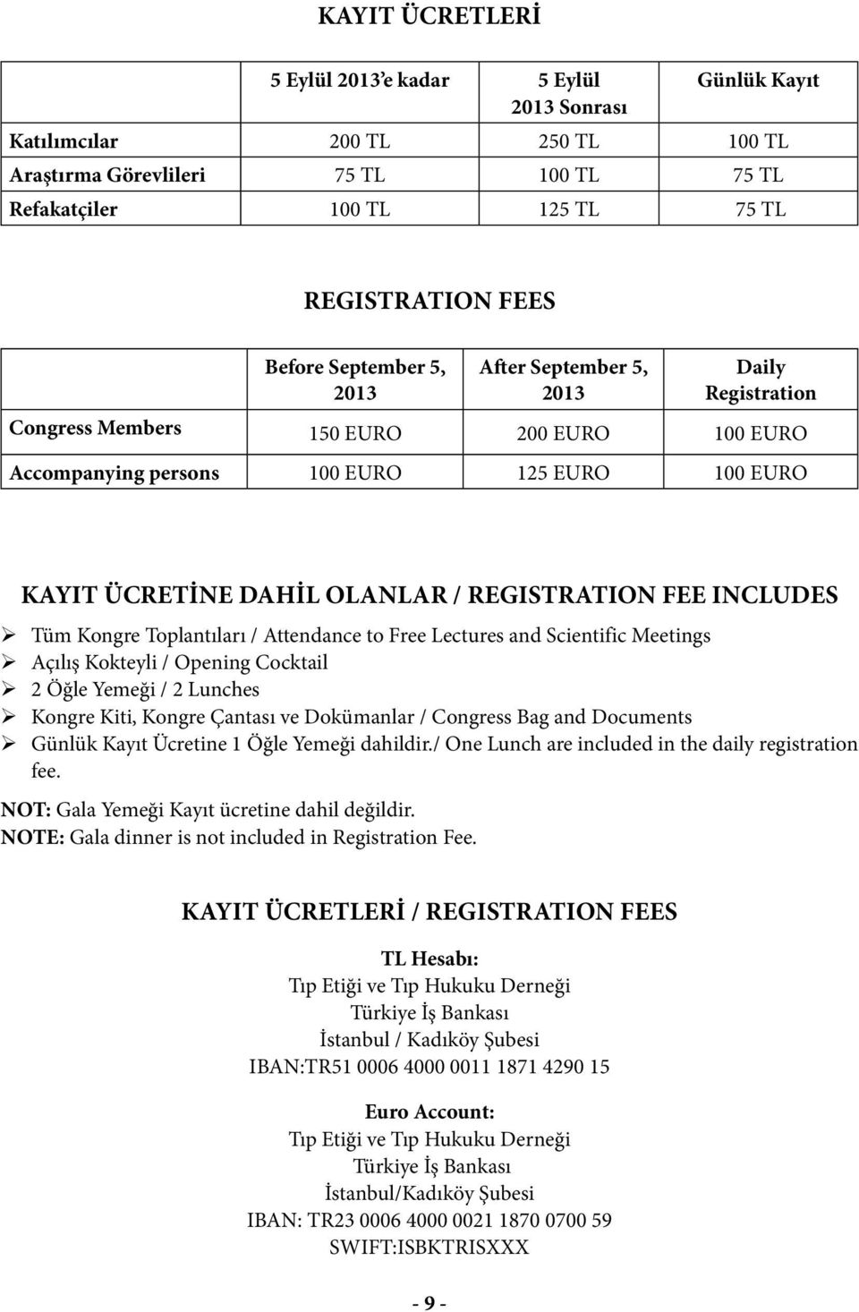 REGISTRATION FEE INCLUDES Tüm Kongre Toplantıları / Attendance to Free Lectures and Scientific Meetings Açılış Kokteyli / Opening Cocktail 2 Öğle Yemeği / 2 Lunches Kongre Kiti, Kongre Çantası ve