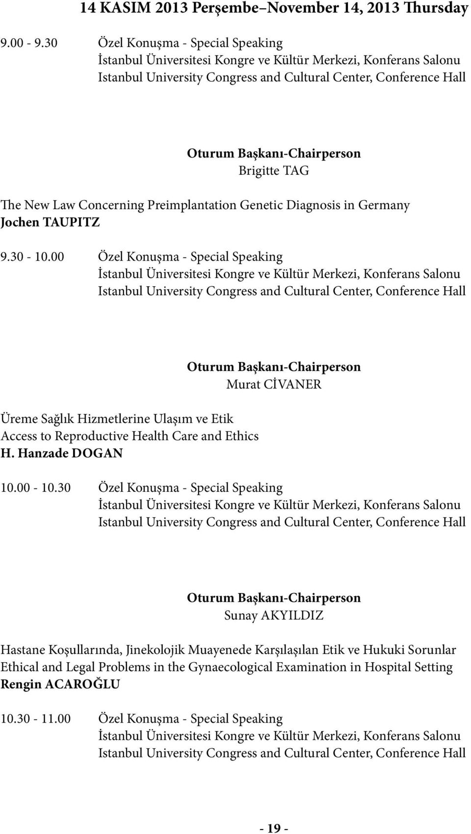 Brigitte TAG The New Law Concerning Preimplantation Genetic Diagnosis in Germany Jochen TAUPITZ 9.30-10.