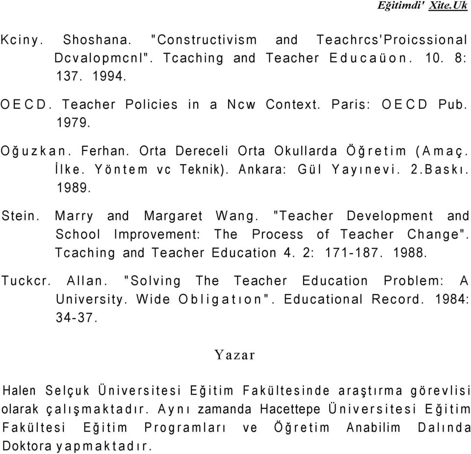 """Teacher Development and School Improvement: The Process of Teacher Change"". Tcaching and Teacher Education 4. 2: 171-187. 1988. Tuckcr. Allan. ""Solving The Teacher Education Problem: A University."