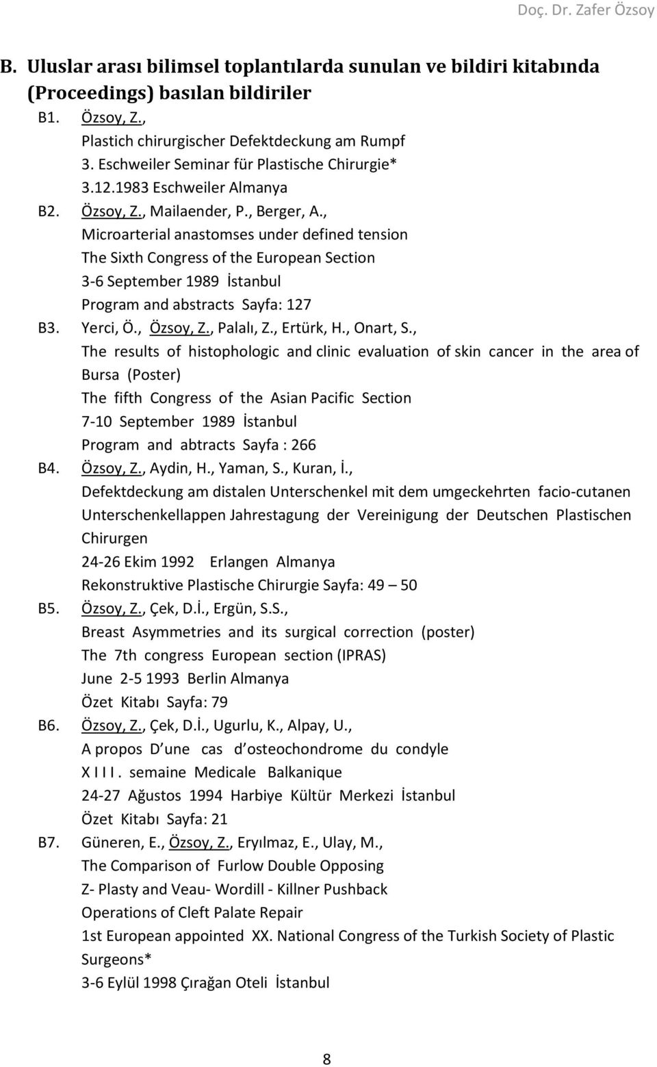 , Microarterial anastomses under defined tension The Sixth Congress of the European Section 3-6 September 1989 İstanbul Program and abstracts Sayfa: 127 B3. Yerci, Ö., Özsoy, Z., Palalı, Z.