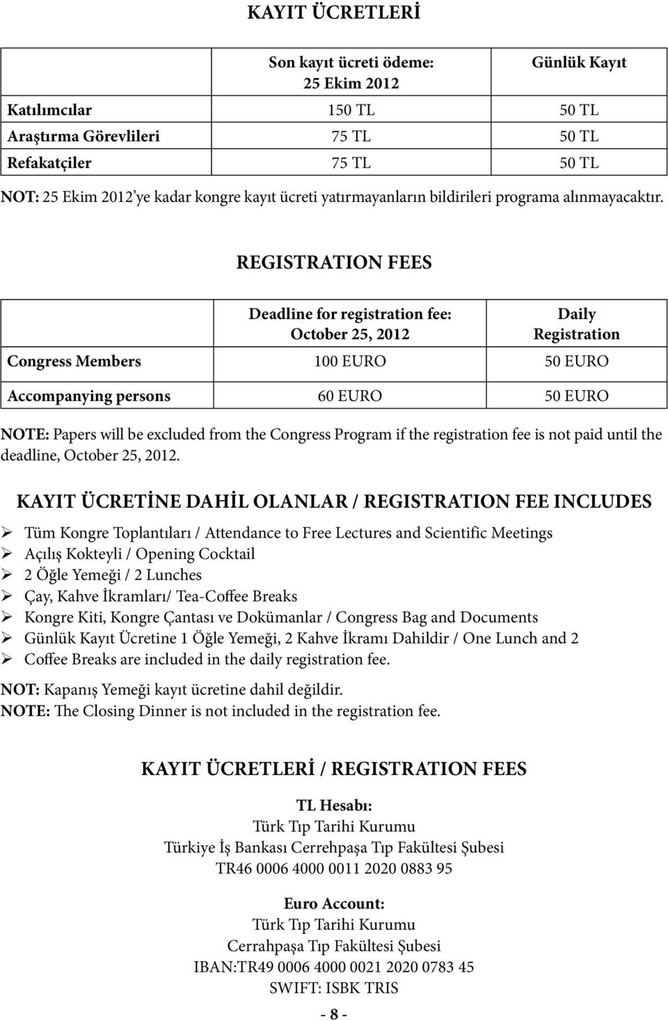 REGISTRATION FEES Deadline for registration fee: October 25, 2012 Daily Registration Congress Members 100 EURO 50 EURO Accompanying persons 60 EURO 50 EURO NOTE: Papers will be excluded from the