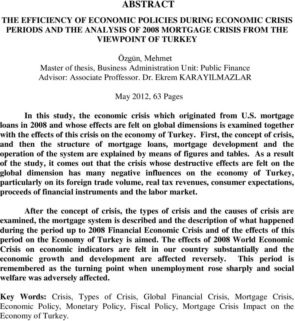 mortgage loans in 2008 and whose effects are felt on global dimensions is examined together with the effects of this crisis on the economy of Turkey.