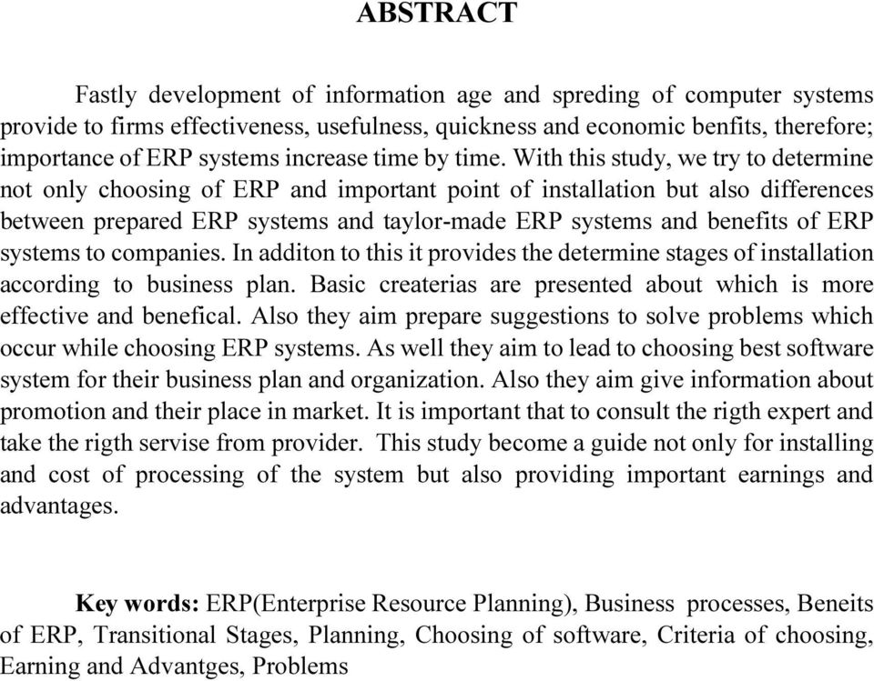 With this study, we try to determine not only choosing of ERP and important point of installation but also differences between prepared ERP systems and taylor-made ERP systems and benefits of ERP