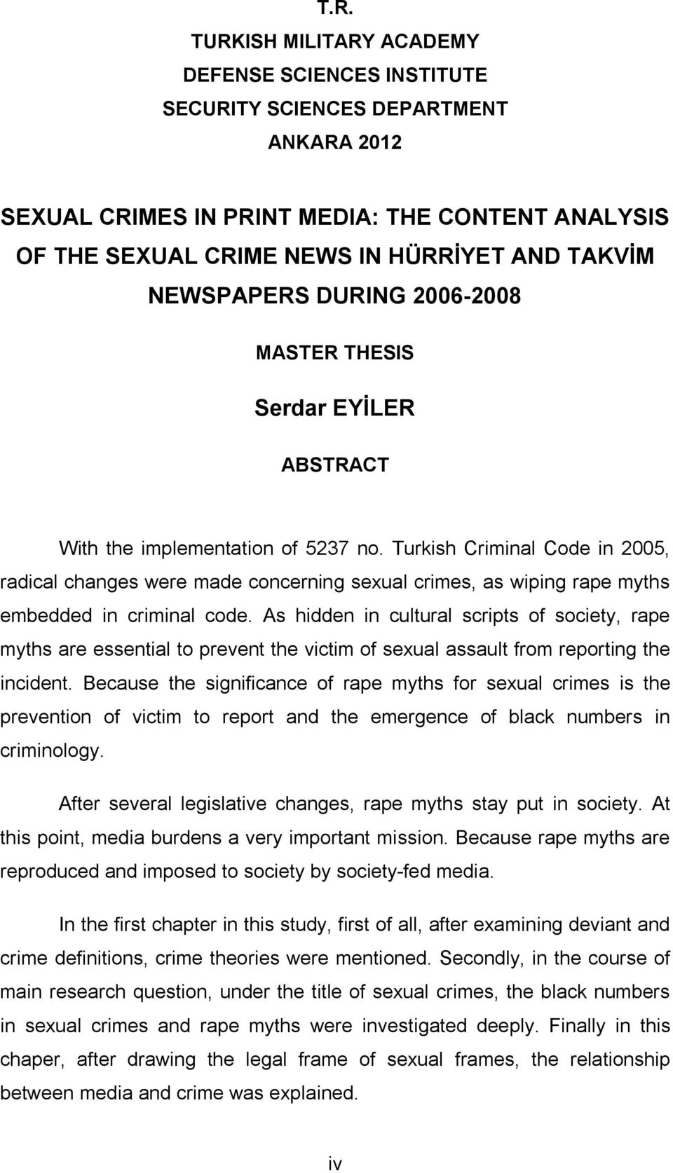 Turkish Criminal Code in 2005, radical changes were made concerning sexual crimes, as wiping rape myths embedded in criminal code.