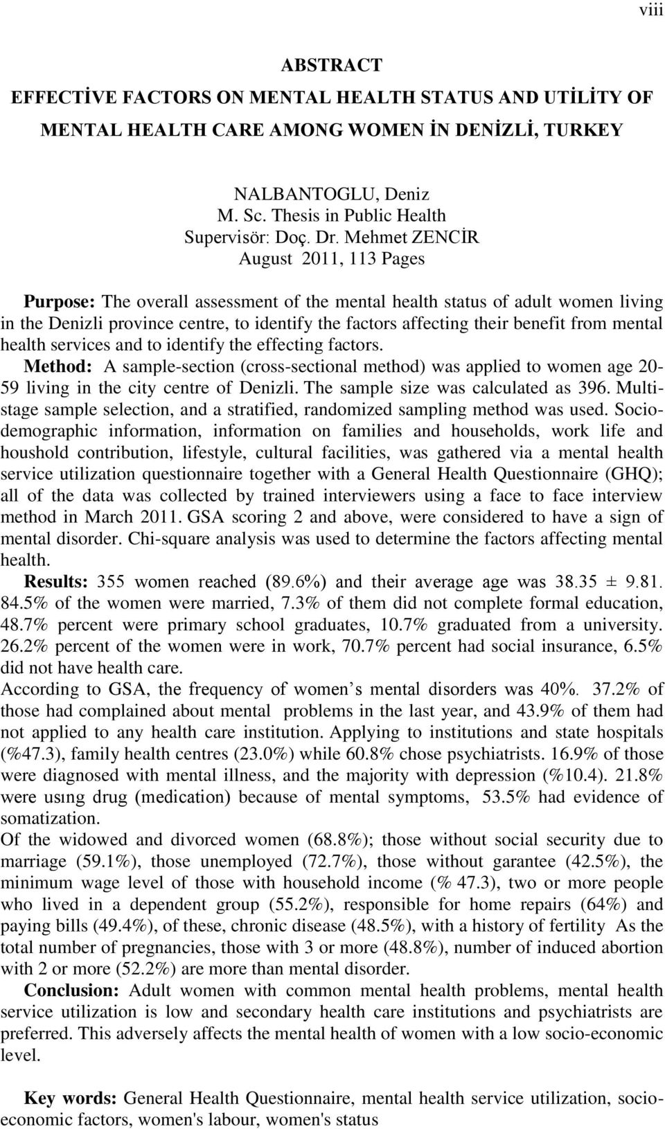 from mental health services and to identify the effecting factors. Method: A sample-section (cross-sectional method) was applied to women age 20-59 living in the city centre of Denizli.