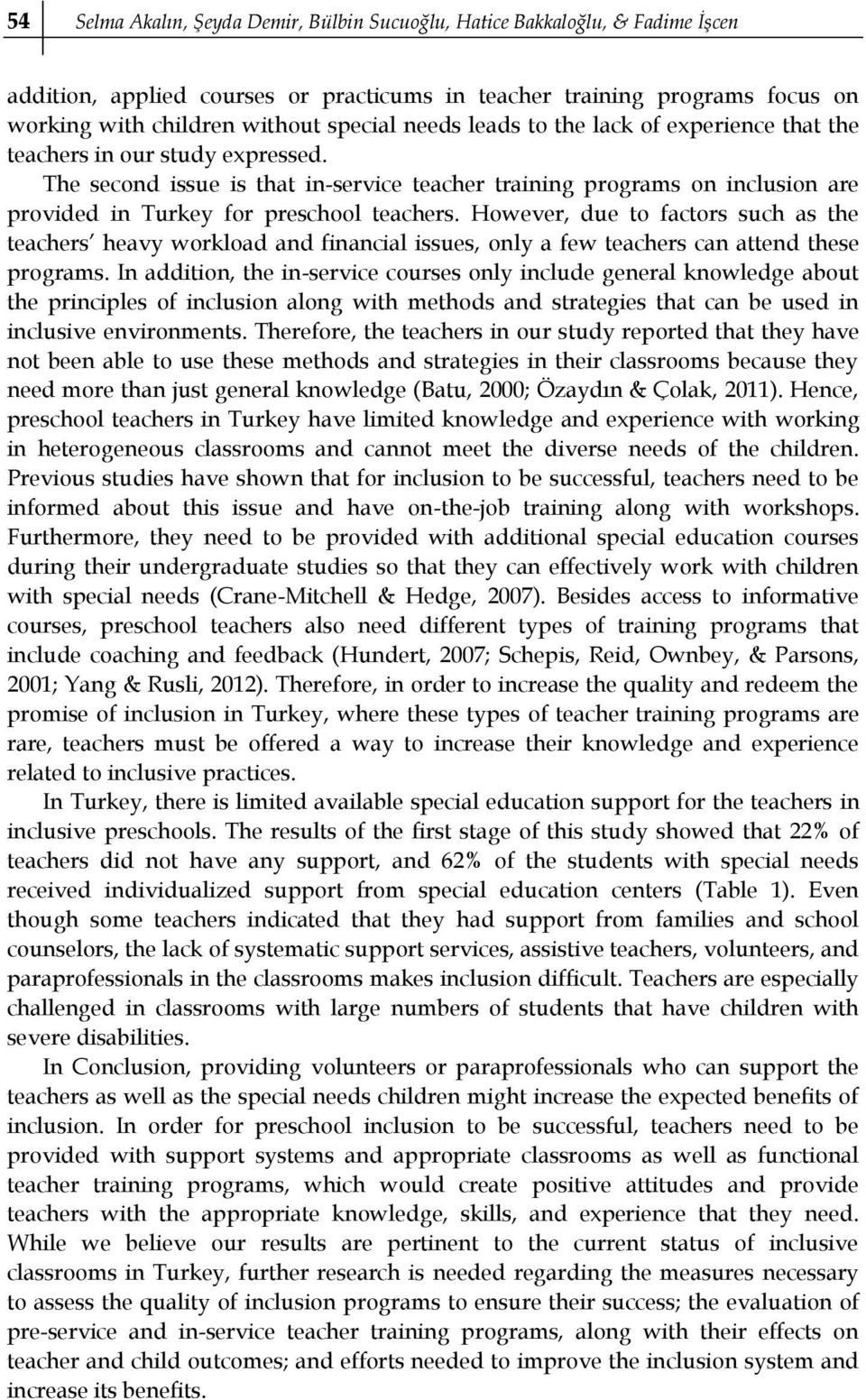 The second issue is that in-service teacher training programs on inclusion are provided in Turkey for preschool teachers.