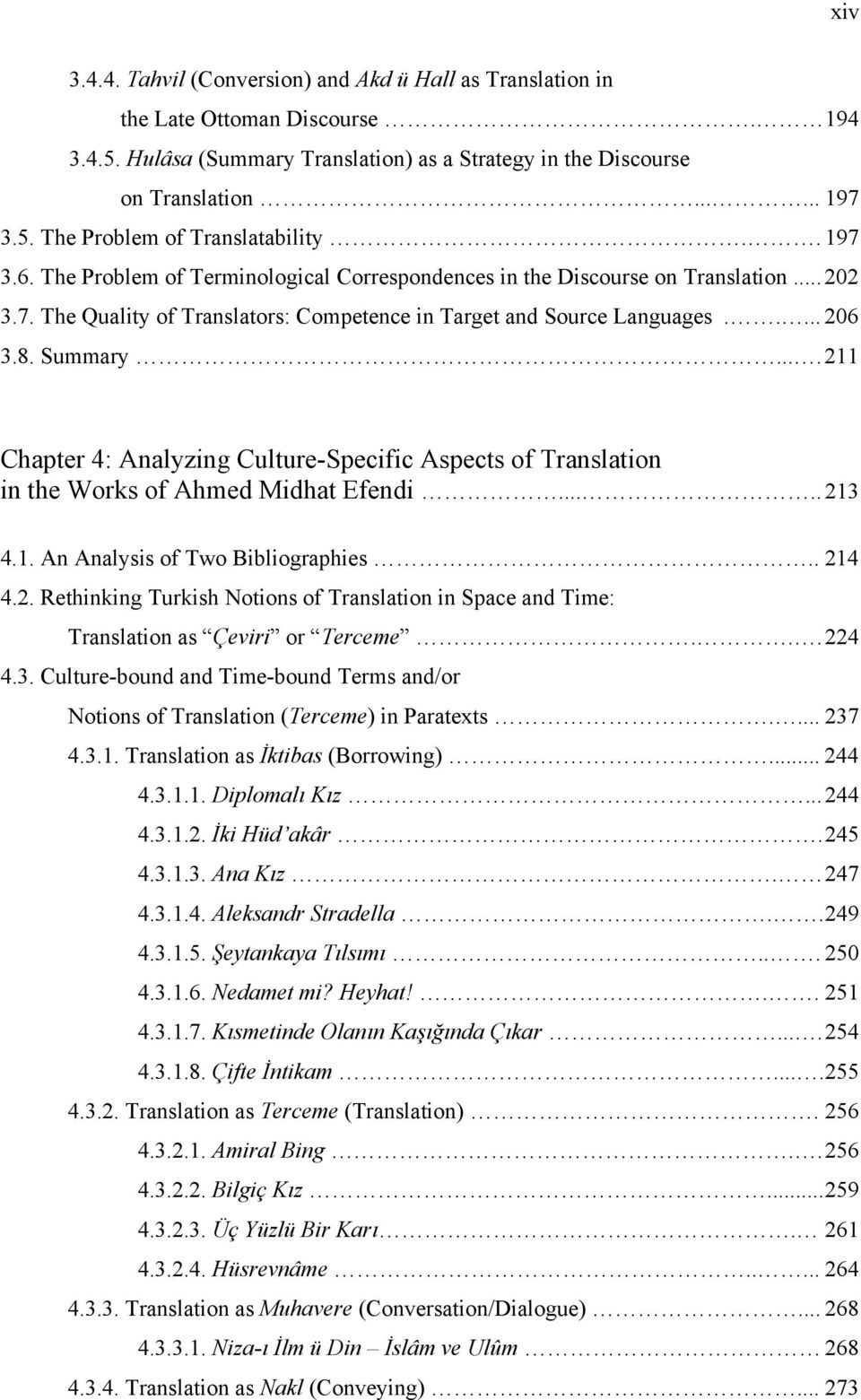 ... 211 Chapter 4: Analyzing Culture-Specific Aspects of Translation in the Works of Ahmed Midhat Efendi..... 213 4.1. An Analysis of Two Bibliographies.. 214 4.2. Rethinking Turkish Notions of Translation in Space and Time: Translation as Çeviri or Terceme.