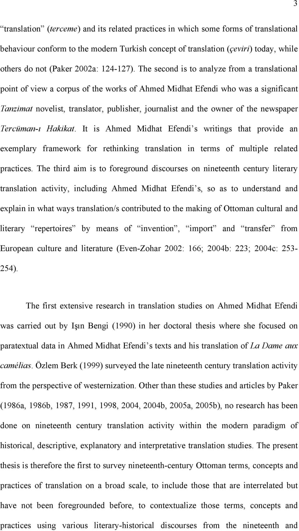 The second is to analyze from a translational point of view a corpus of the works of Ahmed Midhat Efendi who was a significant Tanzimat novelist, translator, publisher, journalist and the owner of