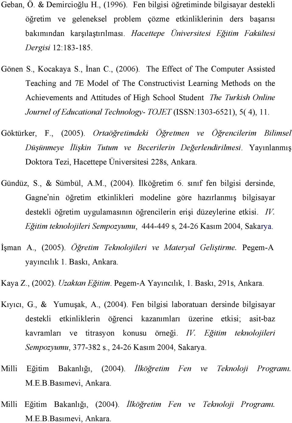 The Effect of The Computer Assisted Teaching and 7E Model of The Constructivist Learning Methods on the Achievements and Attitudes of High School Student The Turkish Online Journel of Educational