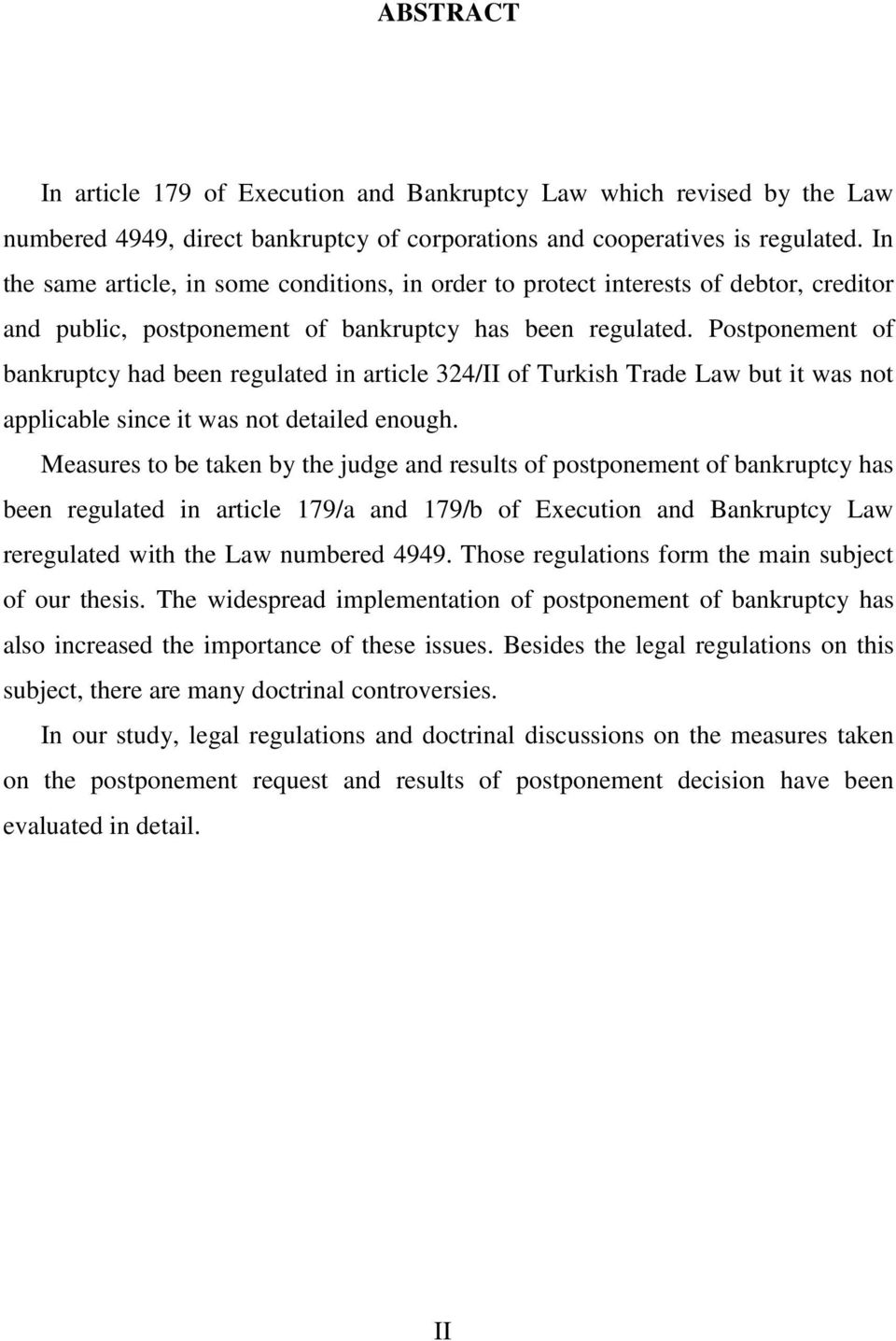 Postponement of bankruptcy had been regulated in article 324/II of Turkish Trade Law but it was not applicable since it was not detailed enough.