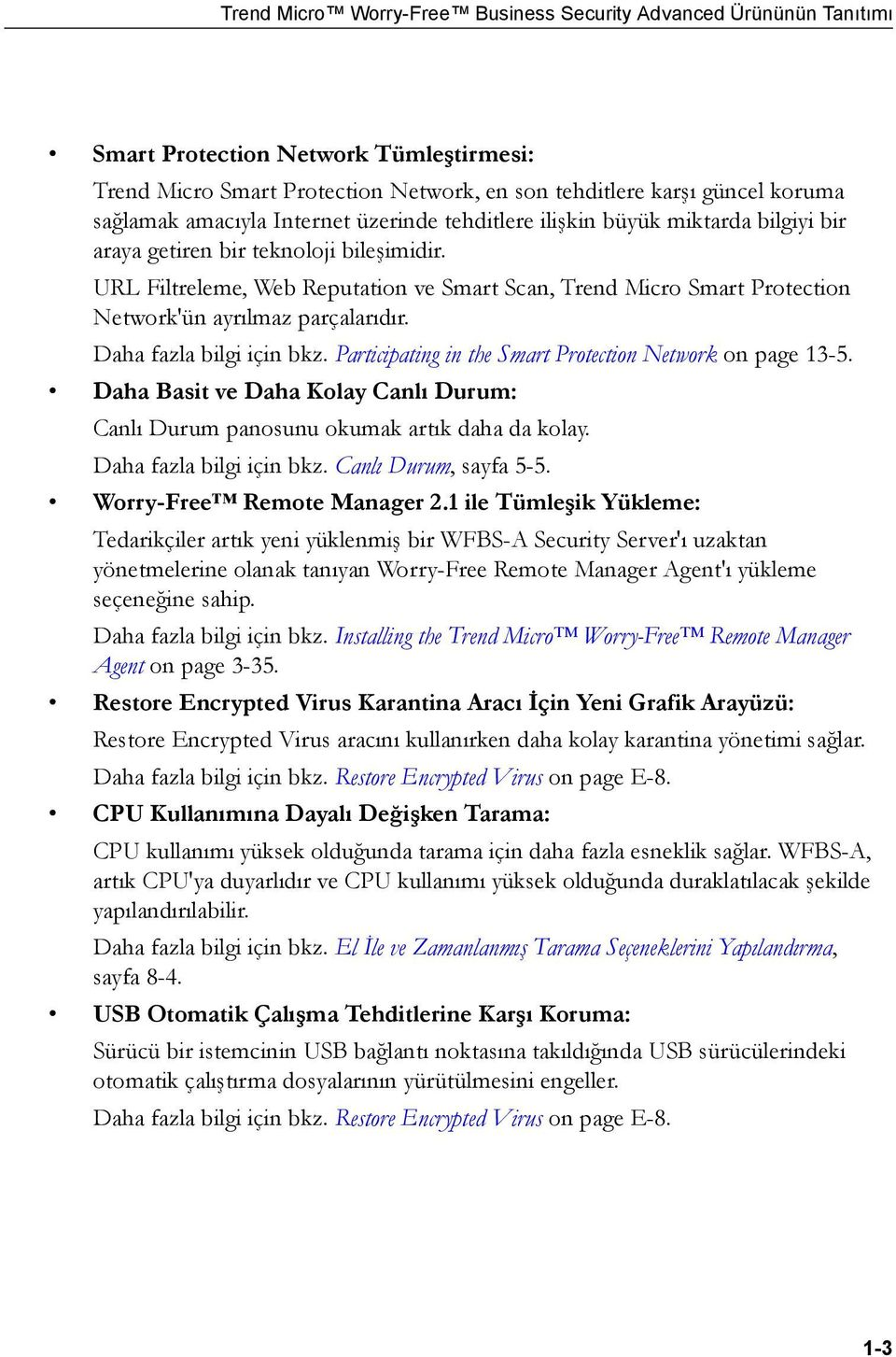 URL Filtreleme, Web Reputation ve Smart Scan, Trend Micro Smart Protection Network'ün ayrılmaz parçalarıdır. Daha fazla bilgi için bkz. Participating in the Smart Protection Network on page 13-5.