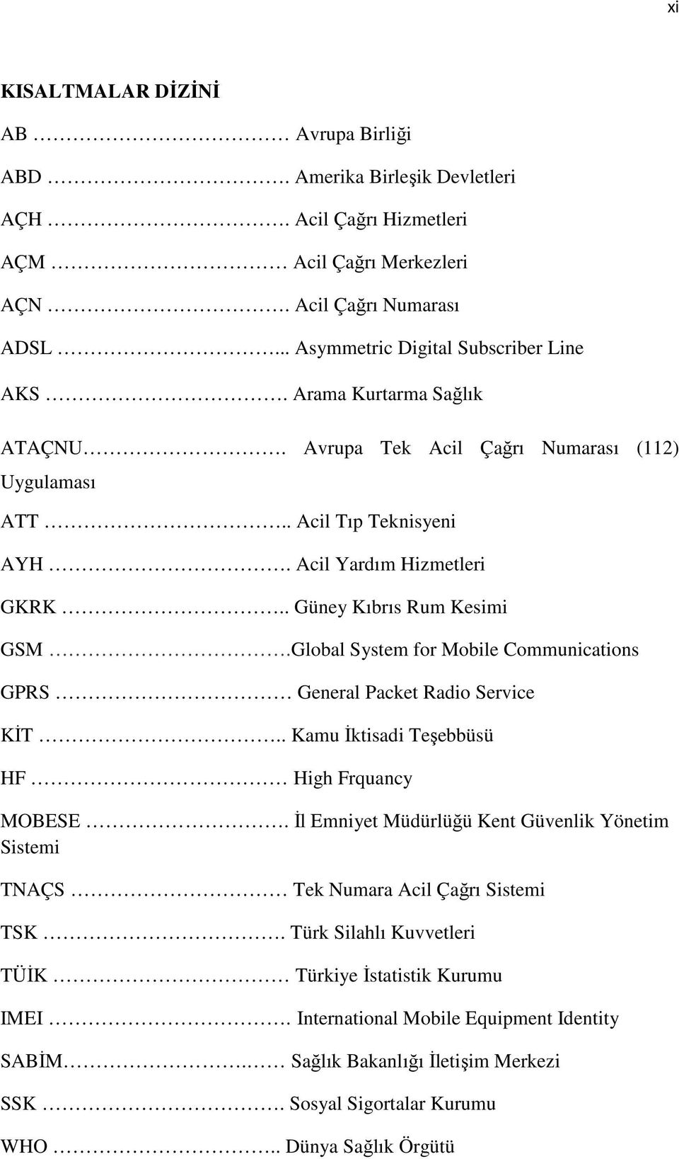 Global System for Mobile Communications GPRS General Packet Radio Service KİT.. Kamu İktisadi Teşebbüsü HF High Frquancy MOBESE.
