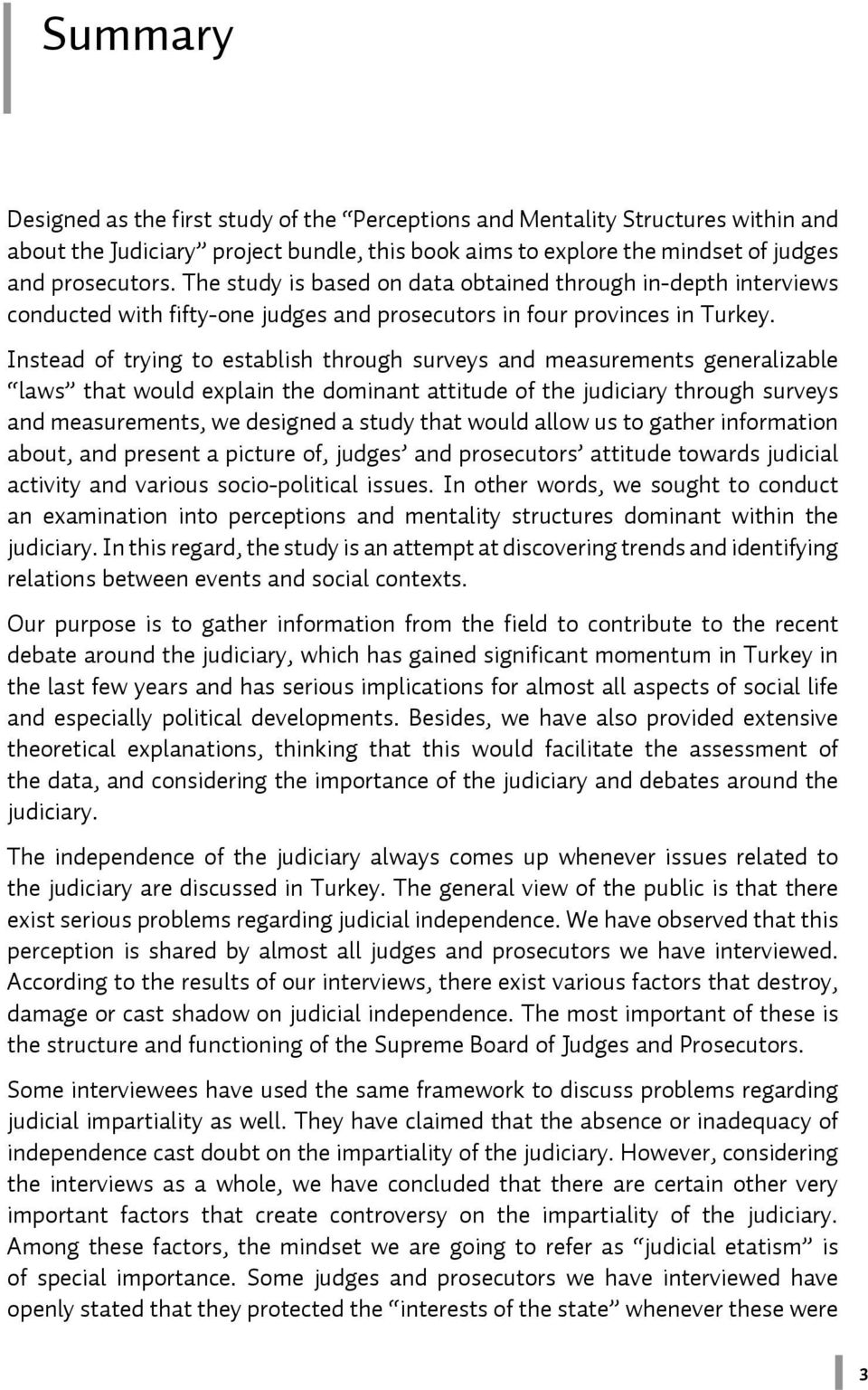 Instead of trying to establish through surveys and measurements generalizable laws that would explain the dominant attitude of the judiciary through surveys and measurements, we designed a study that