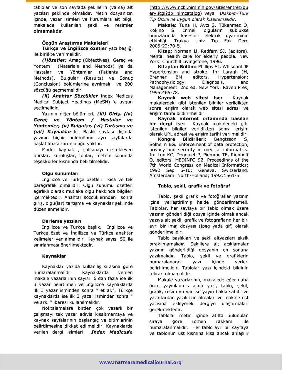 (i)özetler: Amaç (Objectives), Gereç ve Yöntem (Materials and Methods) ya da Hastalar ve Yöntemler (Patients and Methods), Bulgular (Results) ve Sonuç (Conclusion) bölümlerine ayrılmalı ve 200