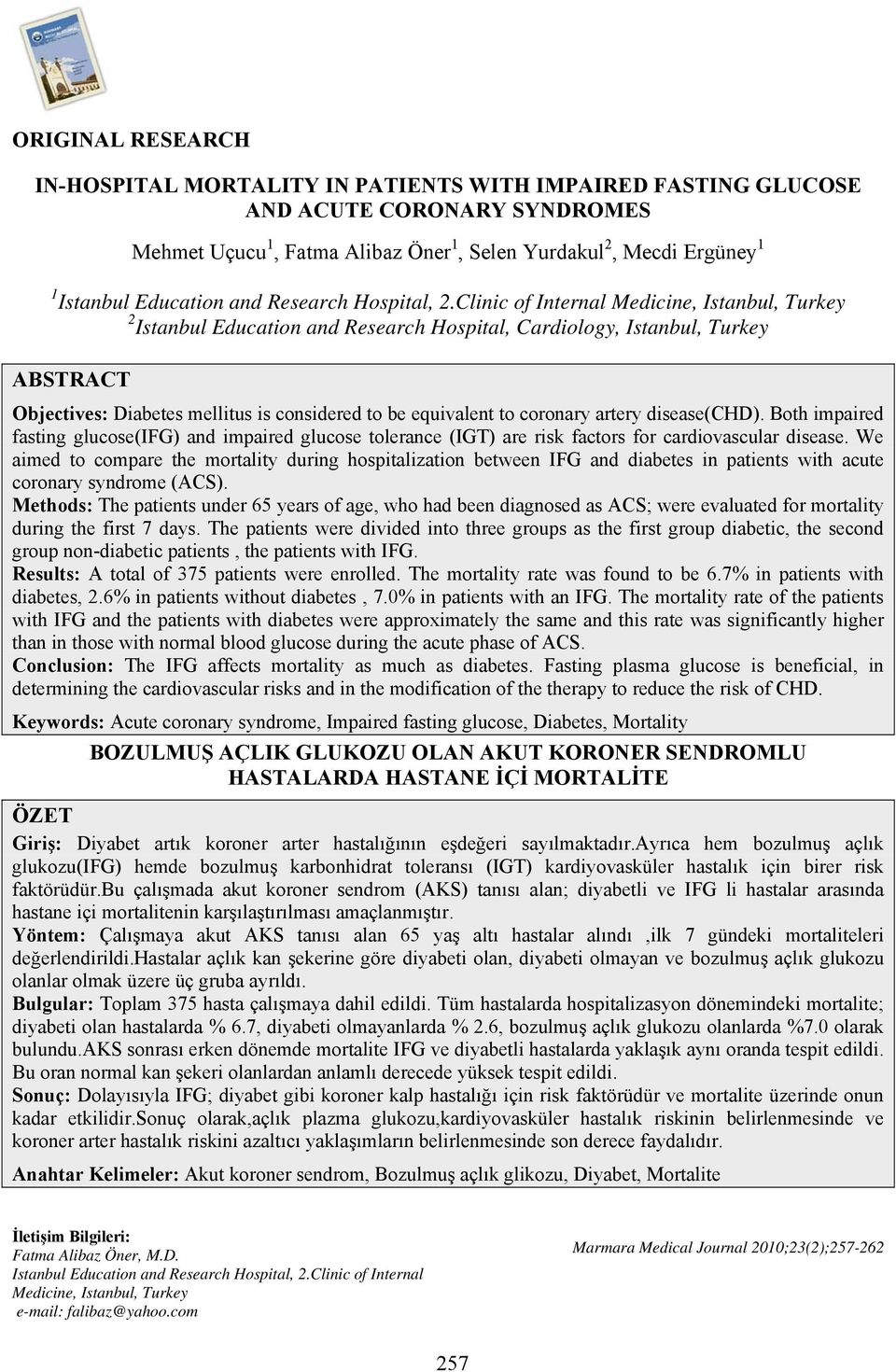 Clinic of Internal Medicine, Istanbul, Turkey 2 Istanbul Education and Research Hospital, Cardiology, Istanbul, Turkey ABSTRACT Objectives: Diabetes mellitus is considered to be equivalent to