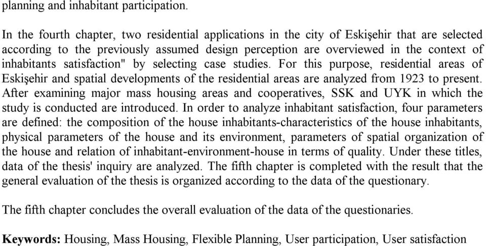 "satisfaction"" by selecting case studies. For this purpose, residential areas of Eskişehir and spatial developments of the residential areas are analyzed from 1923 to present."