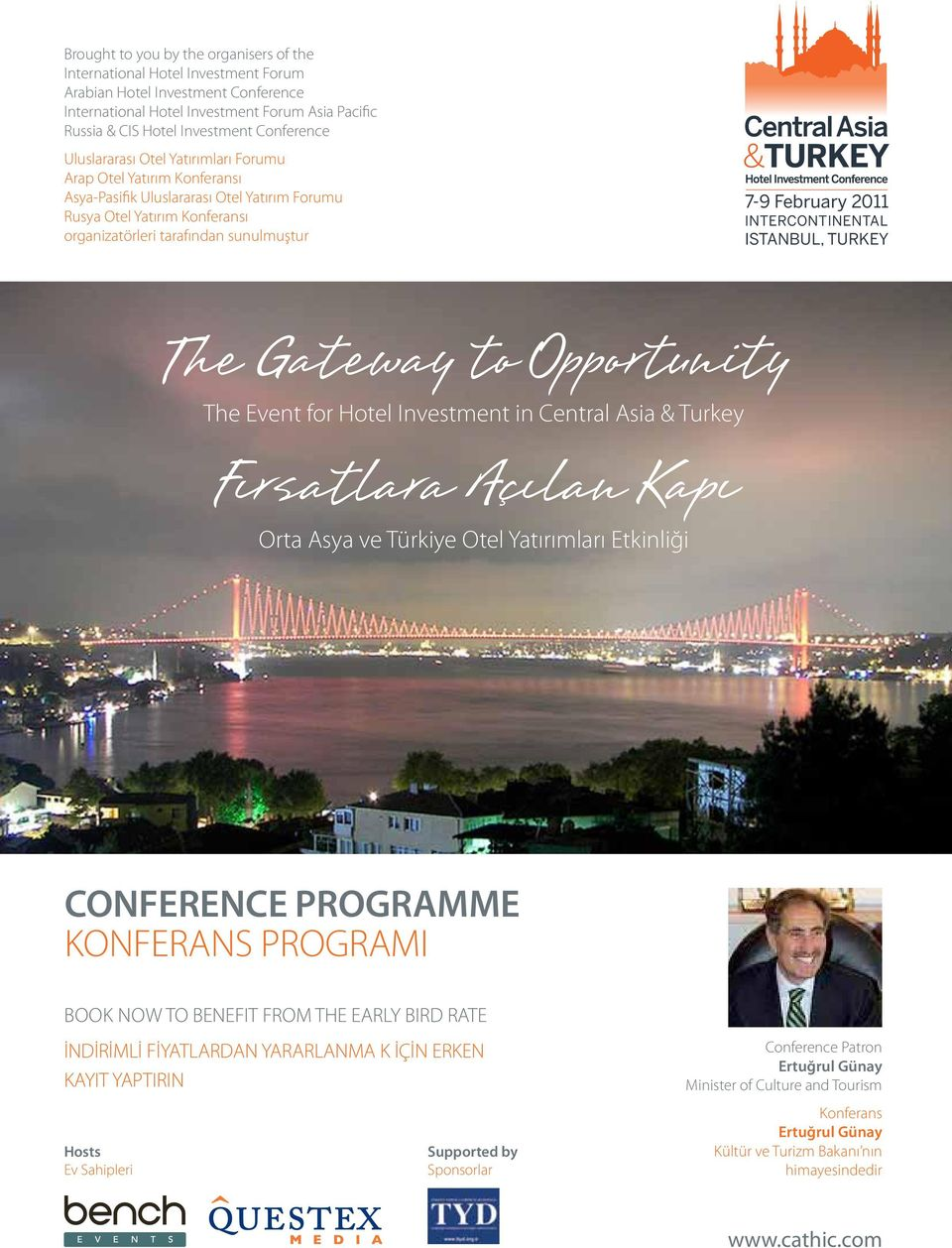 February 2011 INTERCONTINENTAL ISTANBUL, TURKEY The Gateway to Opportunity The Event for Hotel Investment in Central Asia & Turkey Fırsatlara Açılan Kapı Orta Asya ve Türkiye Otel Yatırımları
