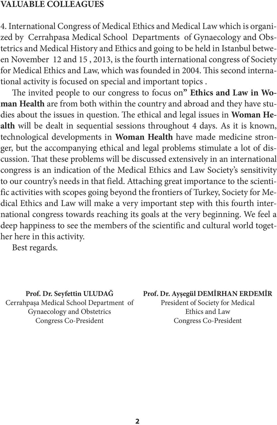 in Istanbul between November 12 and 15, 2013, is the fourth international congress of Society for Medical Ethics and Law, which was founded in 2004.