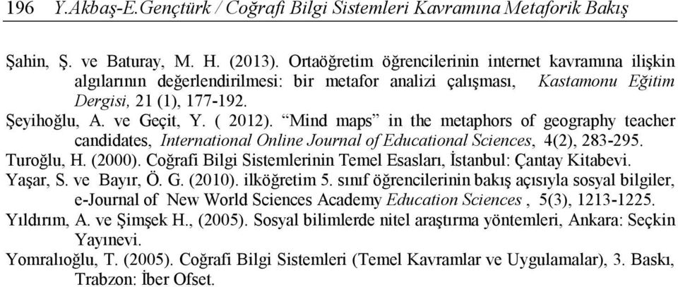 Mind maps in the metaphors of geography teacher candidates, International Online Journal of Educational Sciences, 4(2), 283-295. Turoğlu, H. (2000).