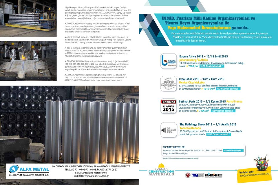 ALFA METAL ALUMINIUM Industry and Trade Company who has 25 years of well known experience, quality processing aim and on time service with qualified employees, is continuing to Aluminium sector