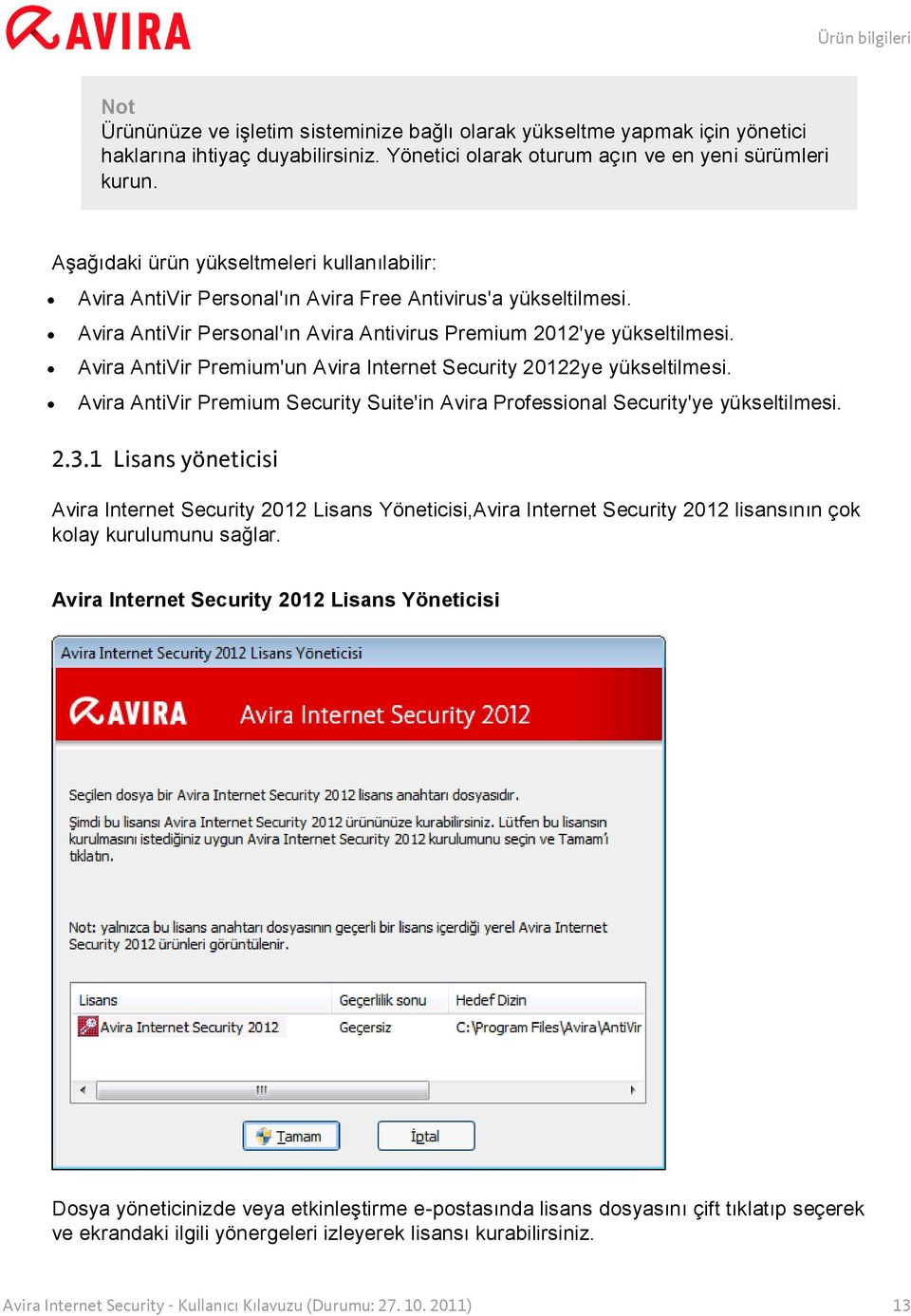 Avira AntiVir Premium'un Avira Internet Security 20122ye yükseltilmesi. Avira AntiVir Premium Security Suite'in Avira Professional Security'ye yükseltilmesi. 2.3.