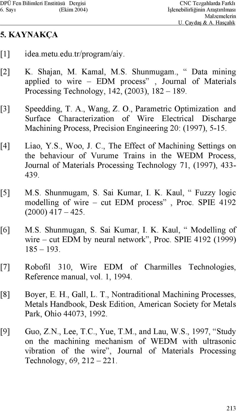 C., The Effect of Machining Settings on the behaviour of Vurume Trains in the WEDM Process, Journal of Materials Processing Technology 71, (1997), 433-439. [5] M.S. Shunmugam, S. Sai Ku