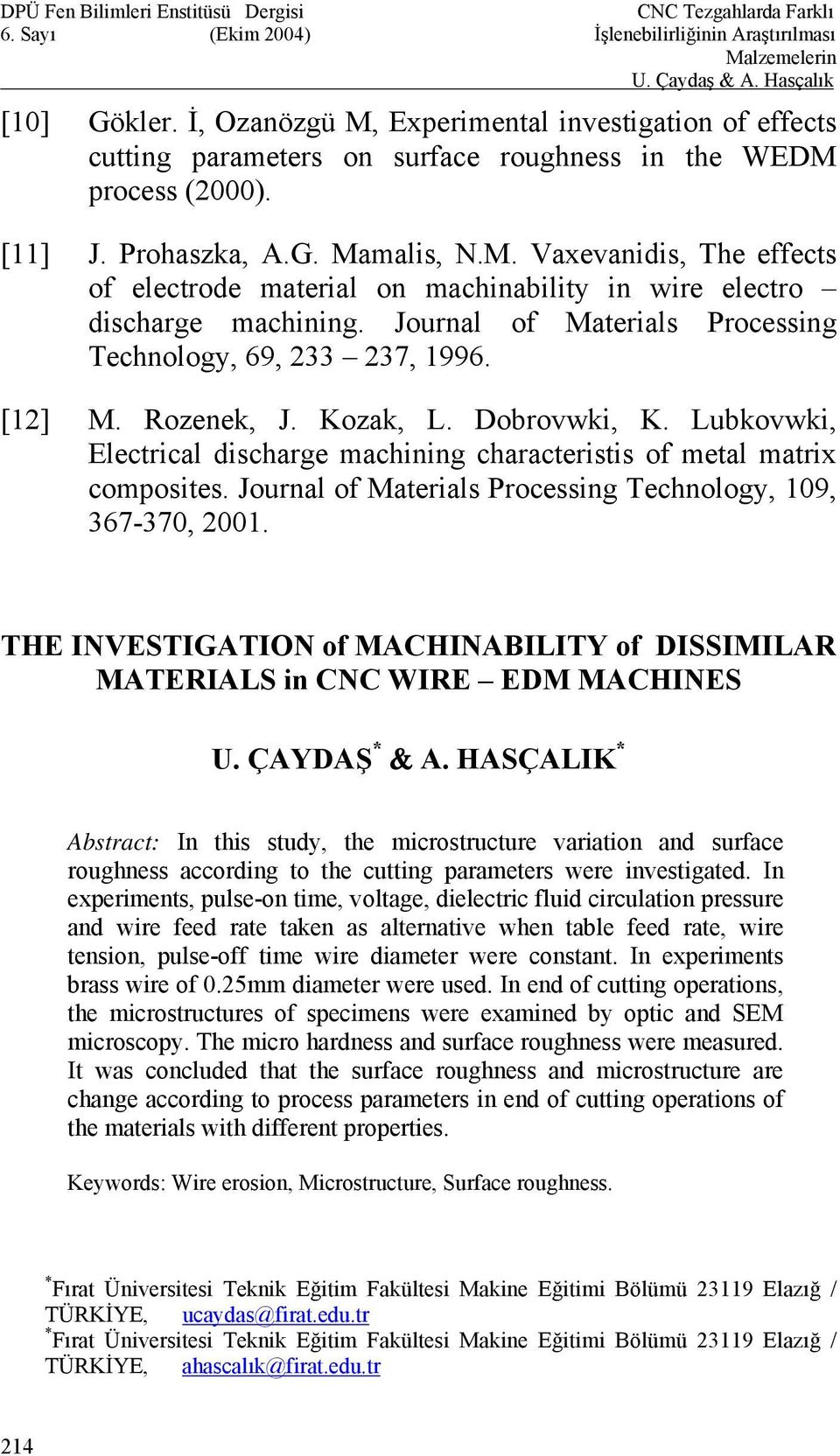 Journal of Materials Processing Technology, 109, 367-370, 2001. THE INVESTIGATION of MACHINABILITY of DISSIMILAR MATERIALS in CNC WIRE EDM MACHINES U. ÇAYDAŞ * & A.