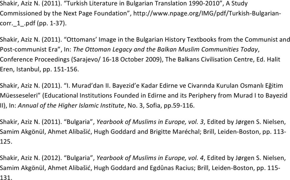 Ottomans Image in the Bulgarian History Textbooks from the Communist and Post- communist Era, In: The Ottoman Legacy and the Balkan Muslim Communities Today, Conference Proceedings (Sarajevo/ 16-18