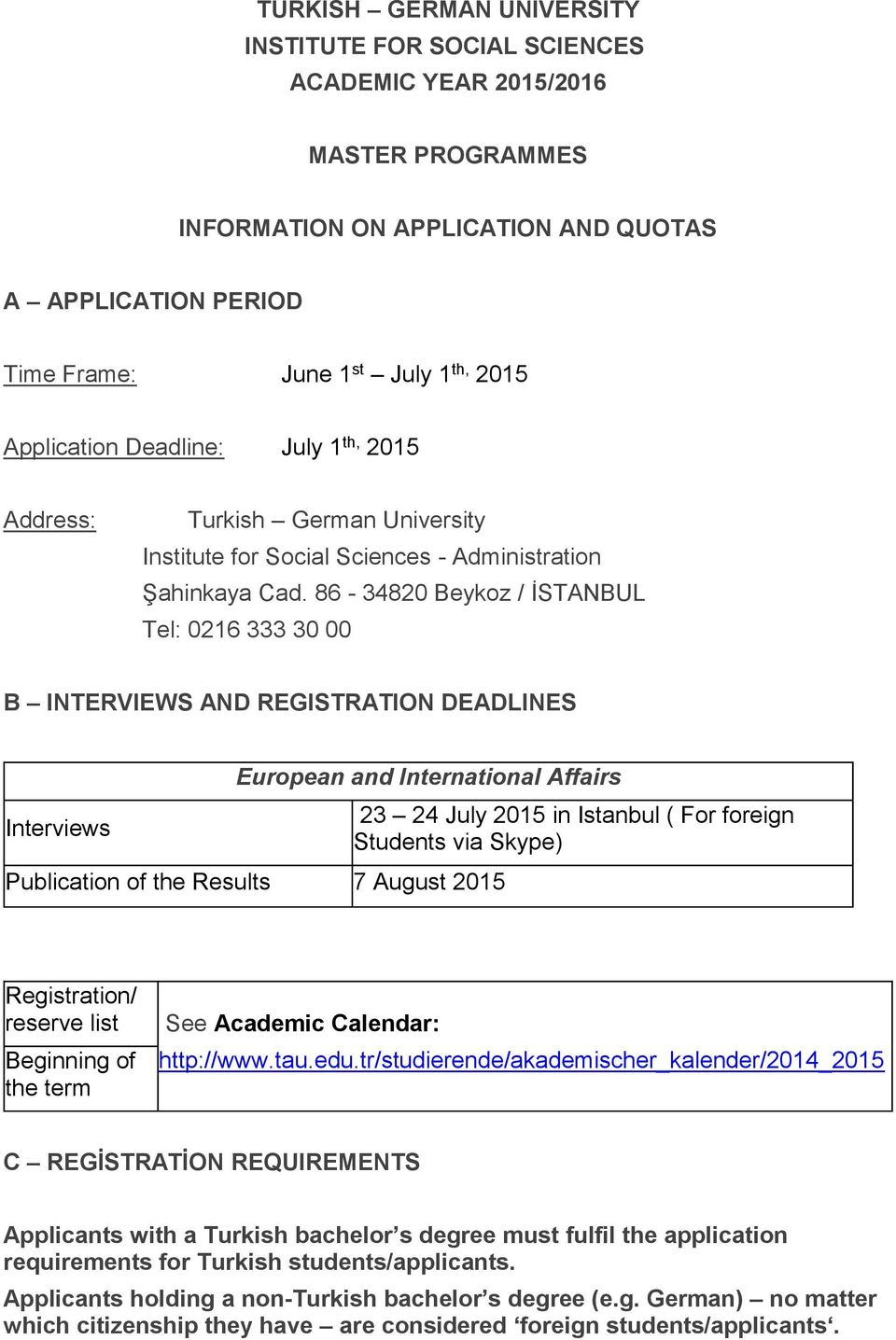86-34820 Beykoz / İSTANBUL Tel: 0216 333 30 00 B INTERVIEWS AND REGISTRATION DEADLINES Interviews European and International Affairs Publication of the Results 7 August 2015 23 24 July 2015 in