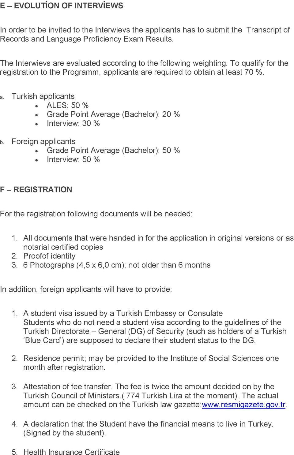 Foreign applicants Grade Point Average (Bachelor): 50 % Interview: 50 % F REGISTRATION For the registration following documents will be needed: 1.