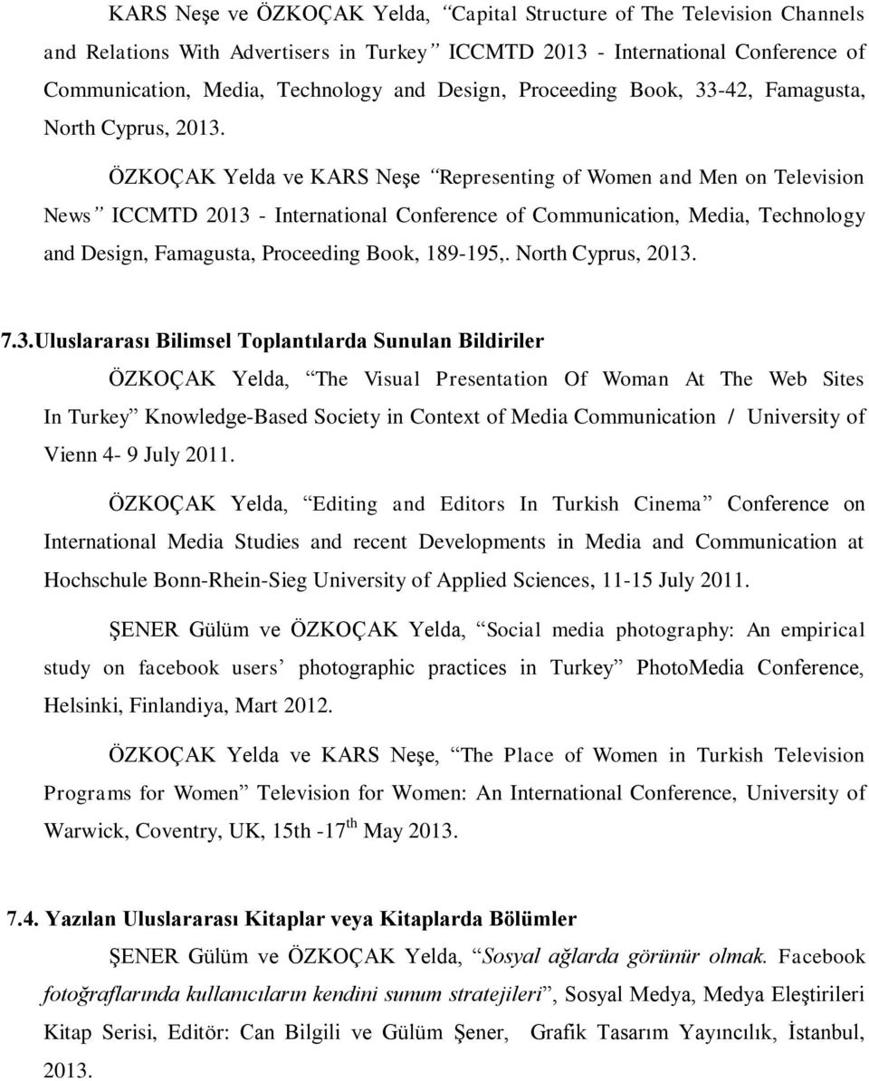 ÖZKOÇAK Yelda ve KARS Neşe Representing of Women and Men on Television News ICCMTD 2013 - International Conference of Communication, Media, Technology and Design, Famagusta, Proceeding Book, 189-195,.