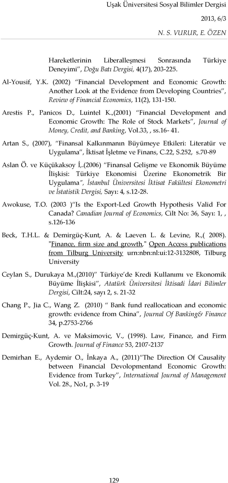 ,(2001) Financial Development and Economic Growth: The Role of Stock Markets, Journal of Money, Credit, and Banking, Vol.33,, ss.16-41. Artan S.