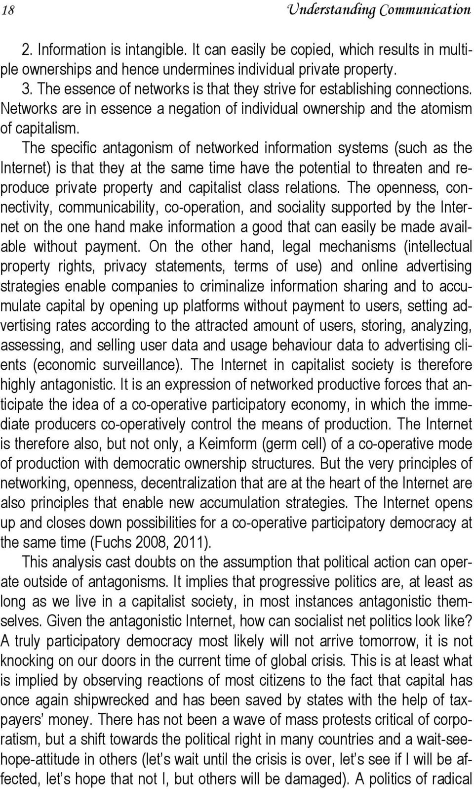 The specific antagonism of networked information systems (such as the Internet) is that they at the same time have the potential to threaten and reproduce private property and capitalist class