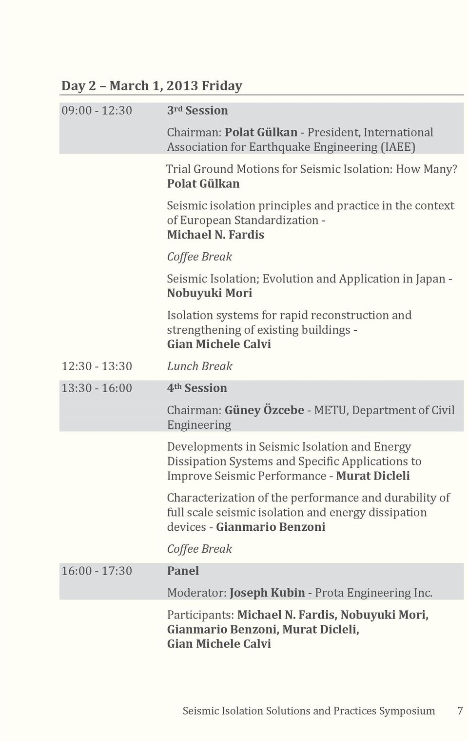Fardis Coffee Break 12:30 13:30 Lunch Break 13:30 16:00 4 th Session 16:00 17:30 Panel Seismic Isolation; Evolution and Application in Japan Nobuyuki Mori Isolation systems for rapid reconstruction