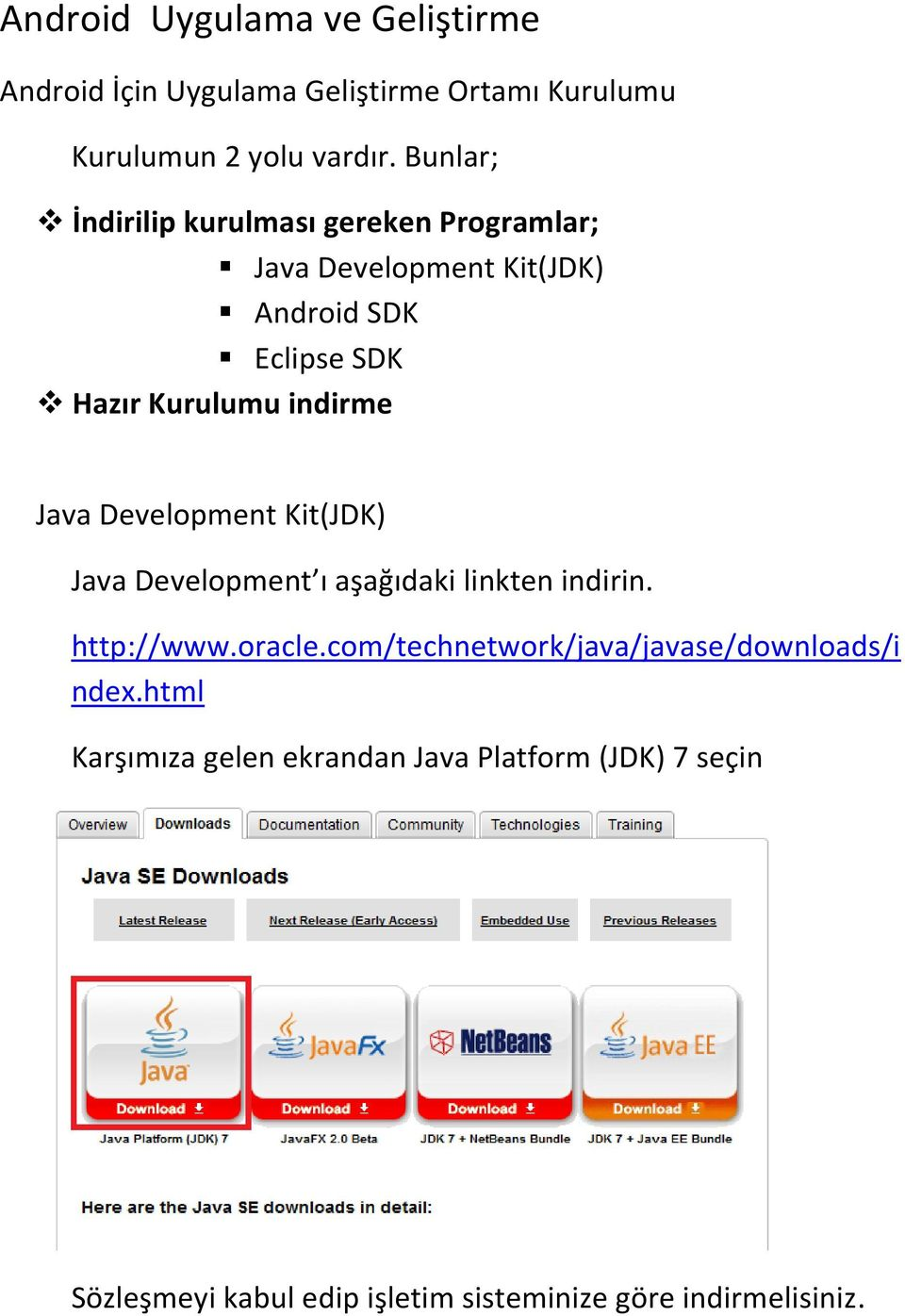 Java Development Kit(JDK) Java Development ı aşağıdaki linkten indirin. http://www.oracle.