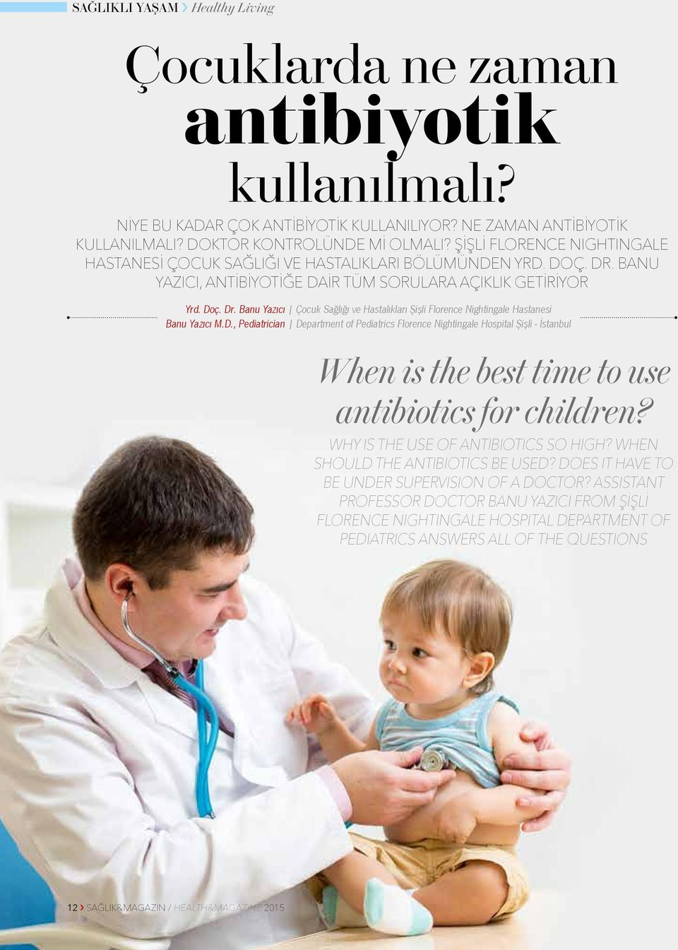 D., Pediatrician Department of Pediatrics Florence Nightingale Hospital Şişli - İstanbul When is the best time to use antibiotics for children? Why is the use of antibiotics so high?