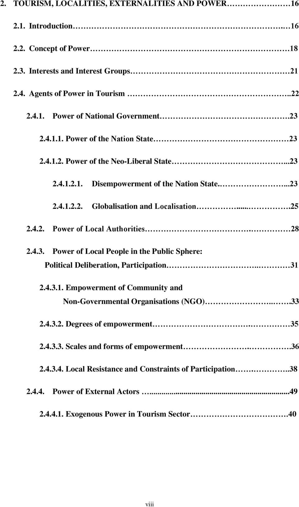 28 2.4.3. Power of Local People in the Public Sphere: Political Deliberation, Participation.. 31 2.4.3.1. Empowerment of Community and Non-Governmental Organisations (NGO)...33 2.4.3.2. Degrees of empowerment.