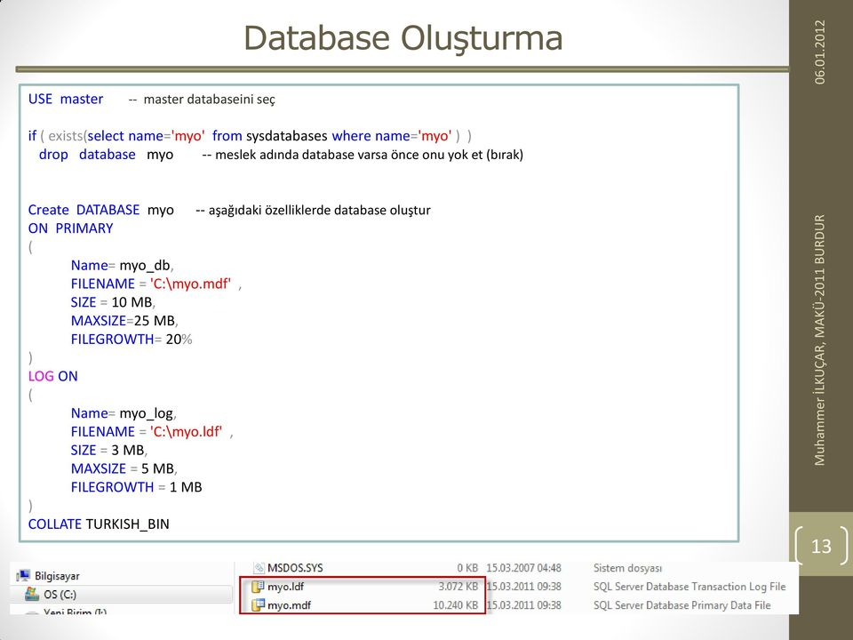 özelliklerde database oluştur ON PRIMARY Name= myo_db, FILENAME = 'C:\myo.