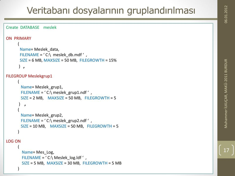 ndf, SIZE = 2 MB, MAXSIZE = 50 MB, FILEGROWTH = 5 ), Name= Meslek_grup2, FILENAME = C:\ meslek_grup2.