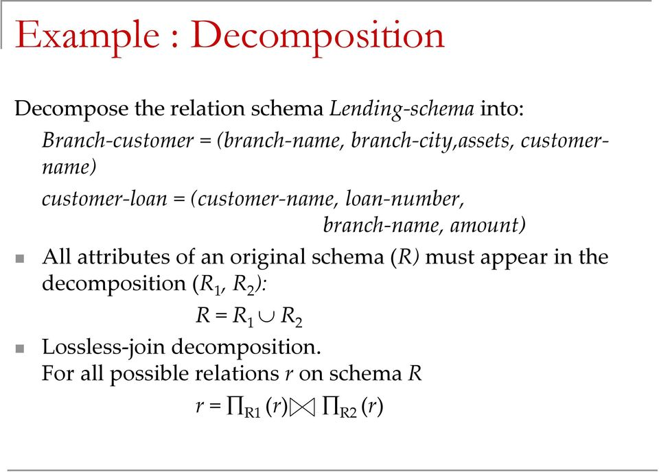 branch-name, amount) All attributes of an original schema (R) must appear in the decomposition (R