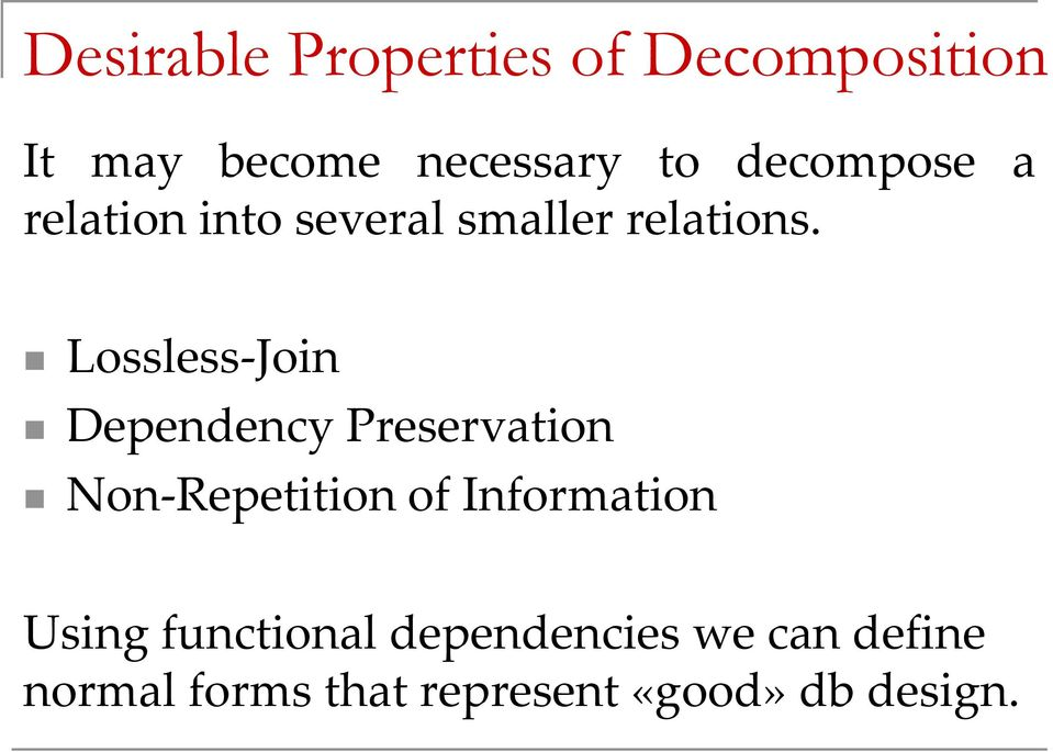 Lossless-Join Dependency Preservation Non-Repetition of Information