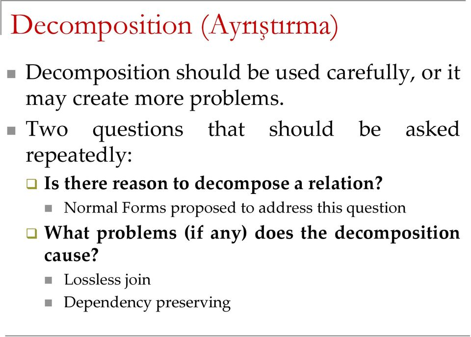 Two questions that should be asked repeatedly: Is there reason to decompose a