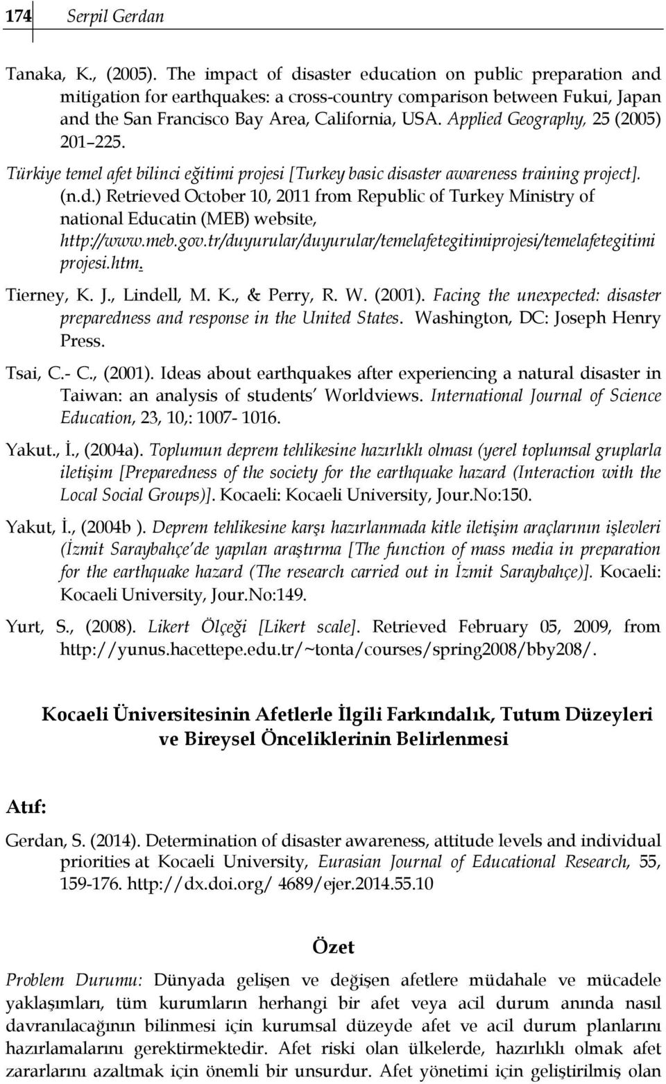 Applied Geography, 25 (2005) 201 225. Türkiye temel afet bilinci eğitimi projesi [Turkey basic disaster awareness training project]. (n.d.) Retrieved October 10, 2011 from Republic of Turkey Ministry of national Educatin (MEB) website, http://www.