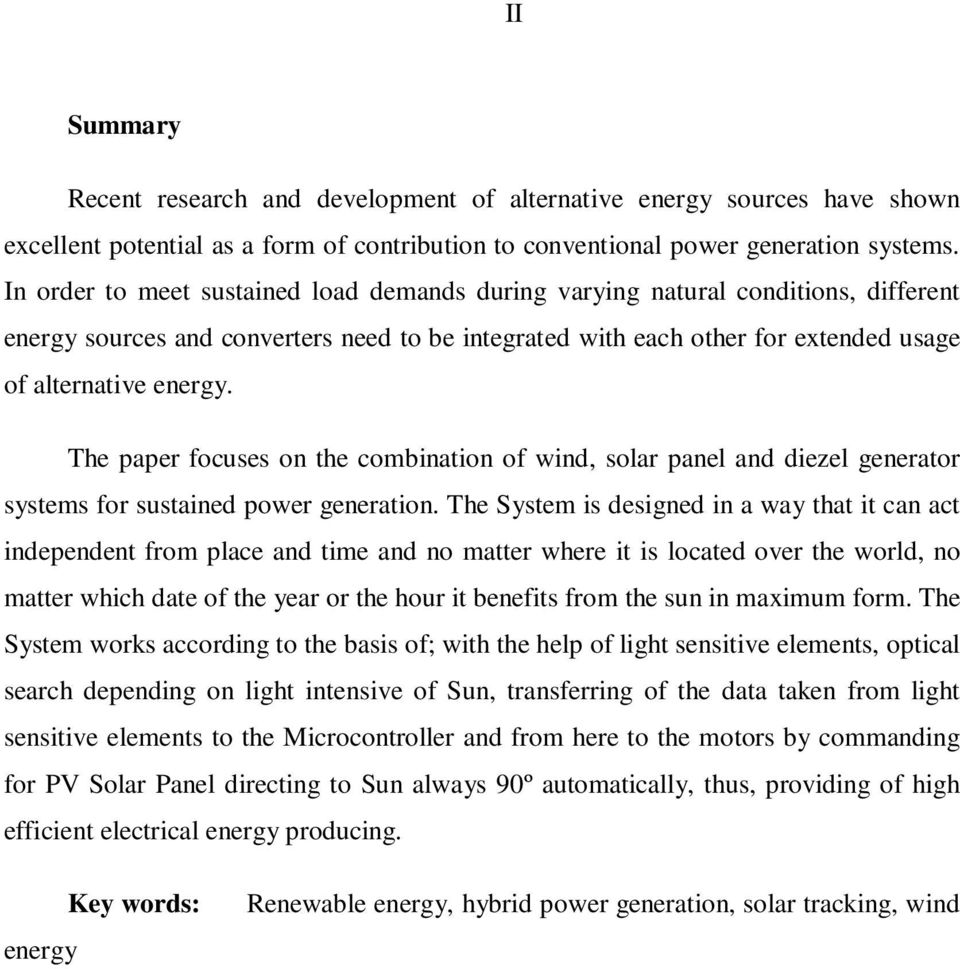 The paper focuses on the combination of wind, solar panel and diezel generator systems for sustained power generation.