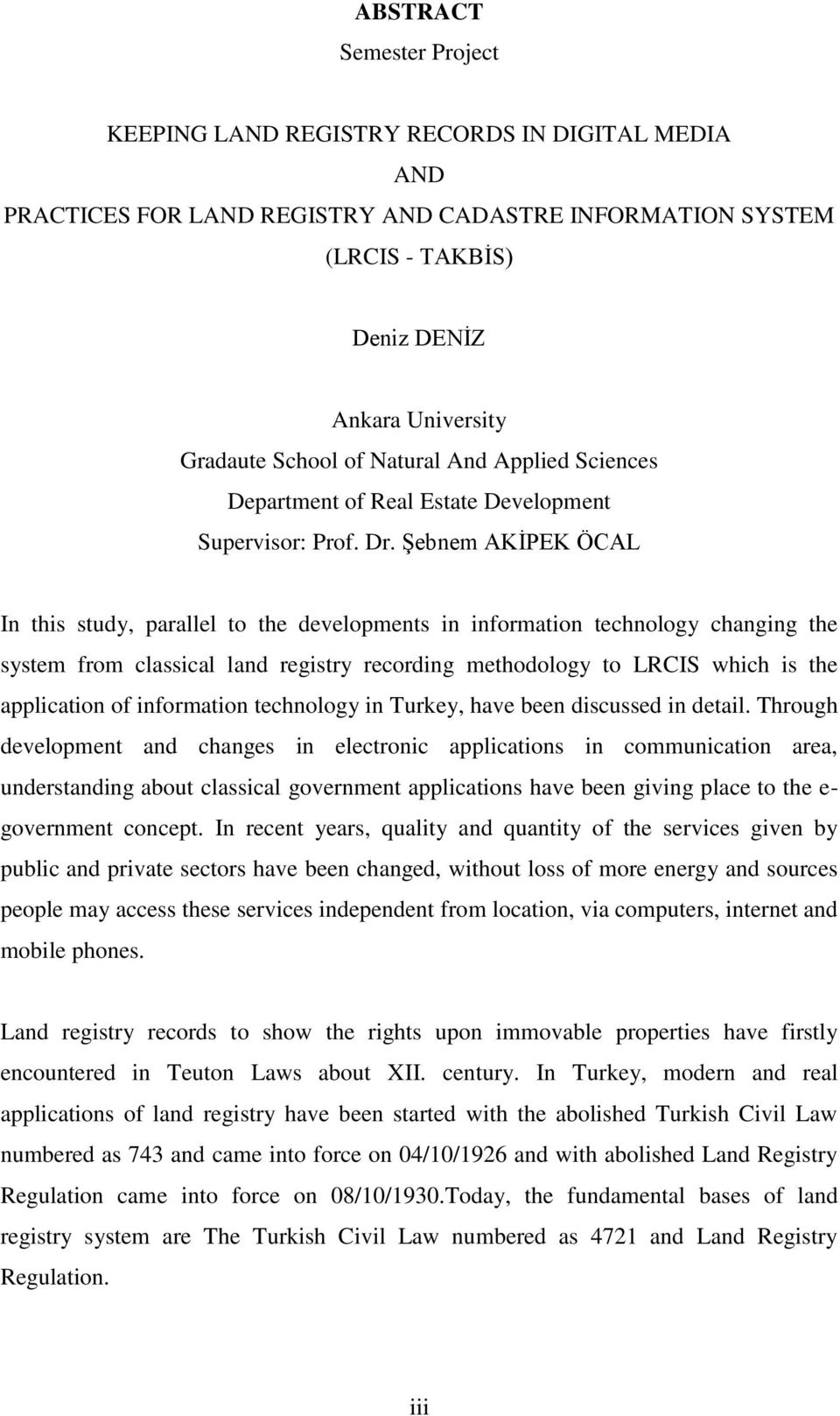 Şebnem AKİPEK ÖCAL In this study, parallel to the developments in information technology changing the system from classical land registry recording methodology to LRCIS which is the application of